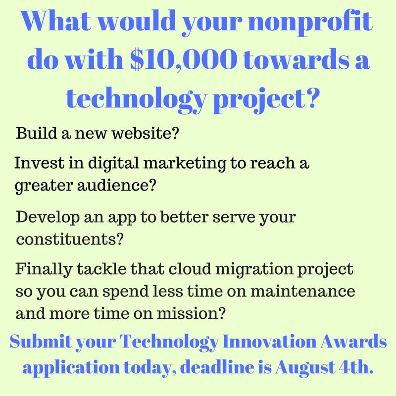 What would your organization do with $10,000 towards a technology project? Build a new website? Invest in digital marketing to reach a greater audience? Develop an app to better serve your constituents? Finally tackl.png